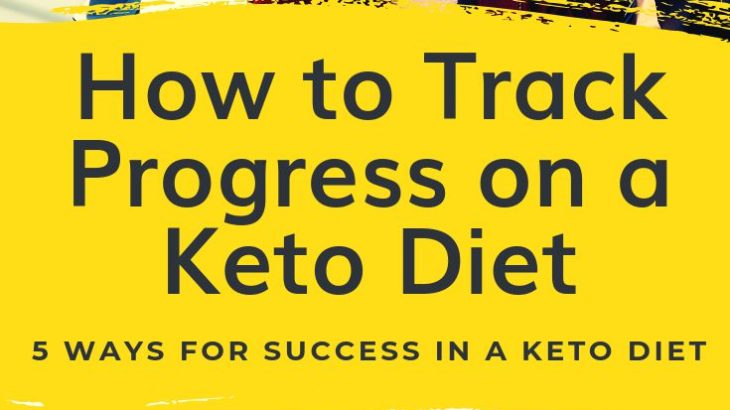 How to Track Progress on a Ketogenic Diet? 5 ways for Success in a Keto Diet